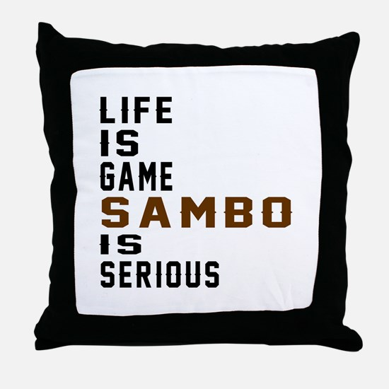 Life Is Game Sambo Is Serious Throw Pillow