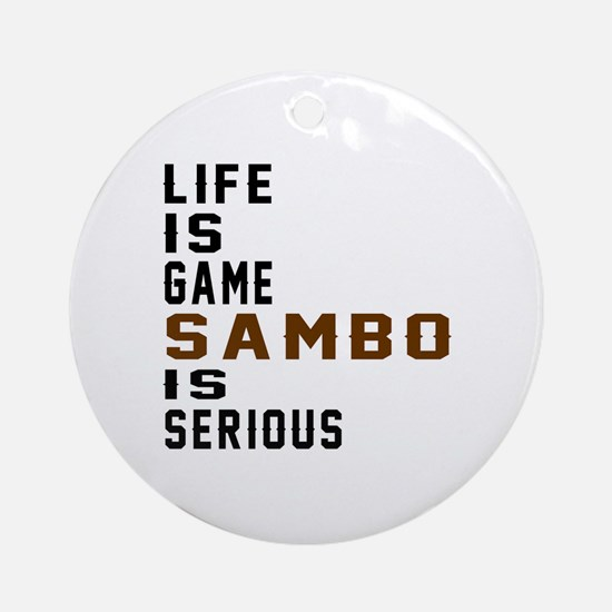 Life Is Game Sambo Is Serious Round Ornament