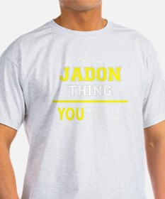 JADON thing, you wouldn't understand ! T-Shirt