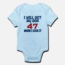 I Will Act My Age 47 When I Look I Infant Bodysuit