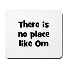 There is no place like Om  Mousepad