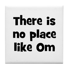 There is no place like Om  Tile Coaster