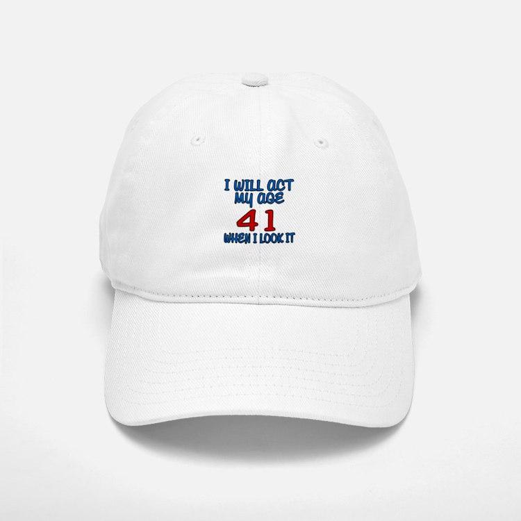 I Will Act My Age 41 When I Look It Baseball Baseball Cap