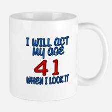 I Will Act My Age 41 When I Look It Mug