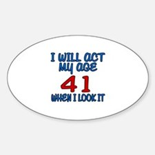 I Will Act My Age 41 When I Look It Sticker (Oval)