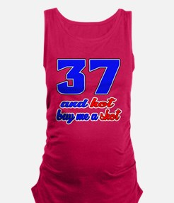 37 and hot buy me a shot Maternity Tank Top