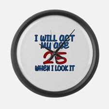 I Will Act My Age 25 When I Look Large Wall Clock