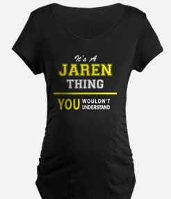 JAREN thing, you wouldn't unders Maternity T-Shirt