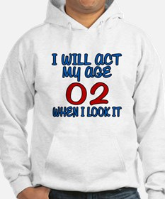I Will Act My Age 02 When I Look Jumper Hoody