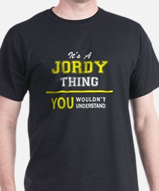JORDY thing, you wouldn't understand ! T-Shirt