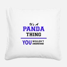 It's PANDA thing, you wouldn' Square Canvas Pillow