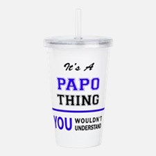 It's PAPO thing, you w Acrylic Double-wall Tumbler
