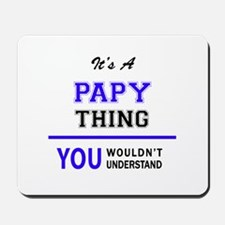 It's PAPY thing, you wouldn't understand Mousepad