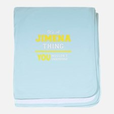 JIMENA thing, you wouldn't understand baby blanket