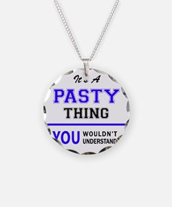 It's PASTY thing, you wouldn Necklace