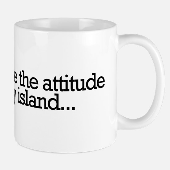 If you don't like the attitud Mug