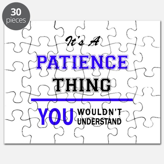 It's PATIENCE thing, you wouldn't understan Puzzle