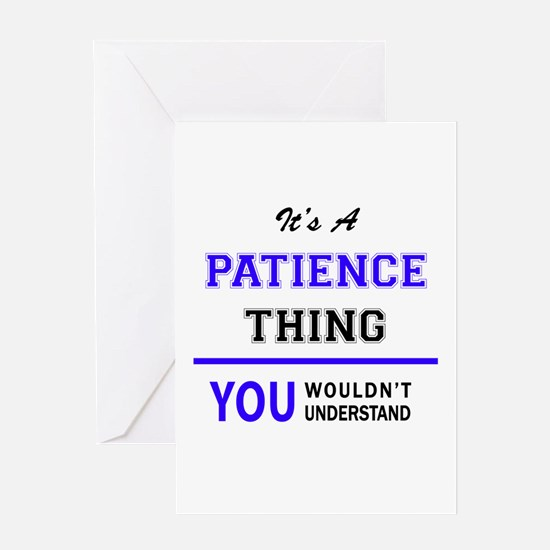 It's PATIENCE thing, you wouldn't u Greeting Cards