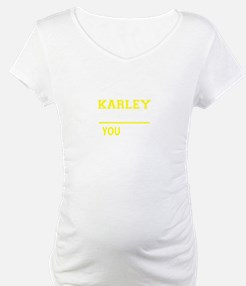 KARLEY thing, you wouldn't under Shirt