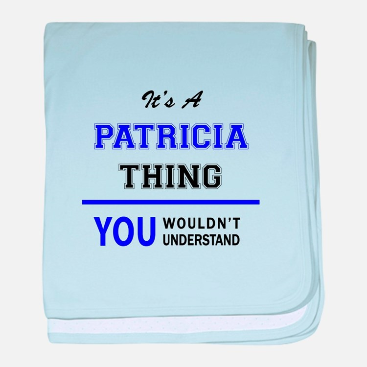 It's PATRICIA thing, you wouldn't und baby blanket