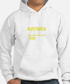 KATRICE thing, you wouldn't unde Hoodie