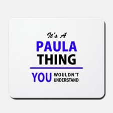 It's PAULA thing, you wouldn't understan Mousepad