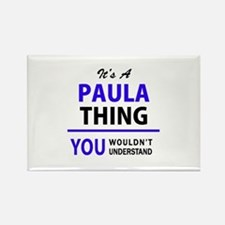 It's PAULA thing, you wouldn't understand Magnets