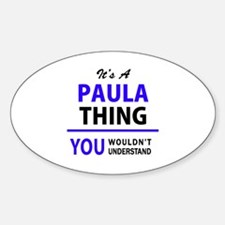 It's PAULA thing, you wouldn't understand Decal