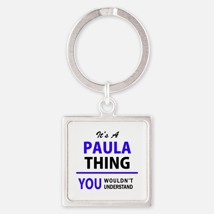 It's PAULA thing, you wouldn't understan Keychains