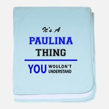 It's PAULINA thing, you wouldn't unde baby blanket