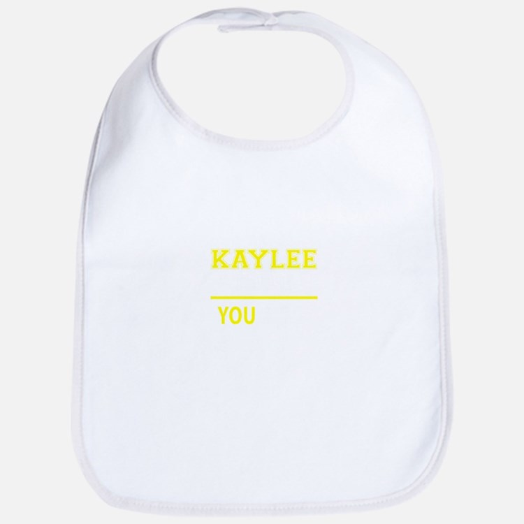KAYLEE thing, you wouldn't understand ! Bib