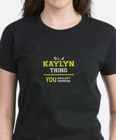 KAYLYN thing, you wouldn't understand ! T-Shirt