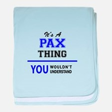 It's PAX thing, you wouldn't understa baby blanket