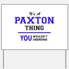 It's PAXTON thing, you wouldn't understa Yard Sign