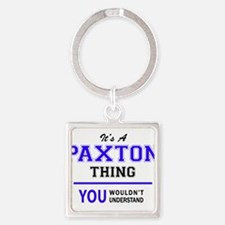 It's PAXTON thing, you wouldn't understa Keychains