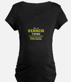 KENNEDI thing, you wouldn't unde Maternity T-Shirt