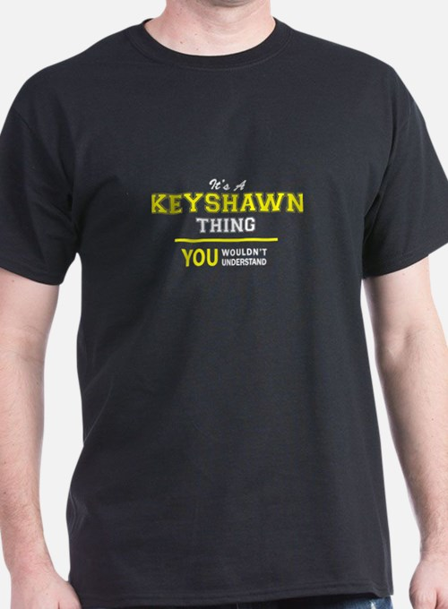 KEYSHAWN thing, you wouldn't understand ! T-Shirt