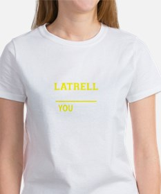 LATRELL thing, you wouldn't understand ! T-Shirt