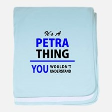 It's PETRA thing, you wouldn't unders baby blanket