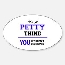 It's PETTY thing, you wouldn't understand Decal