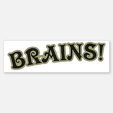 Brains! Bumper Bumper Bumper Sticker