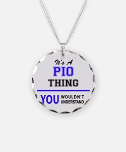It's PIO thing, you wouldn't Necklace