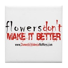 Flowers Don't Make it Better  Tile Coaster