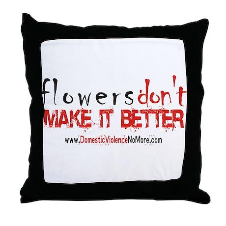 Flowers Don't Make it Better Throw Pillow