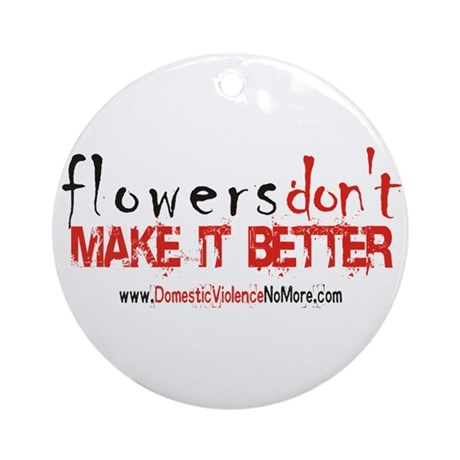Flowers Don't Make it Better Ornament (Round)