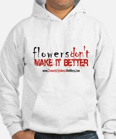 Flowers Don't Make it Better Hoodie