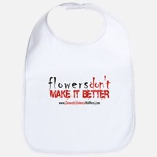Flowers Don't Make it Better  Bib