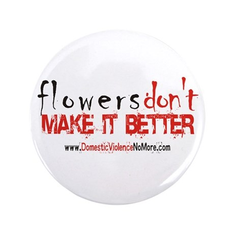 """Flowers Don't Make it Better 3.5"""" Button (100 pac"""