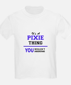It's PIXIE thing, you wouldn't understand T-Shirt