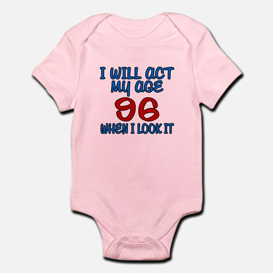 I Will Act My Age 96 When I Look I Infant Bodysuit